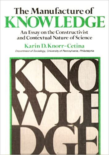 the manufacture of knowledge essay on the constructivist and  the manufacture of knowledge essay on the constructivist and contextual nature of science karin d knorr cetina 9780080257785 com books