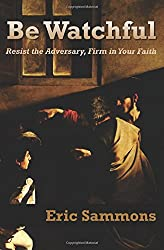 Be Watchful: Resist the Adversary, Firm in Your Faith