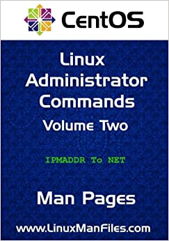 CentOS Linux Administrator Commands: Man Pages Volume Two: Volume 2