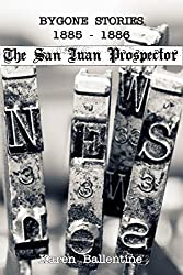 Bygone Stories From The San Juan Prospector: 1885-1886