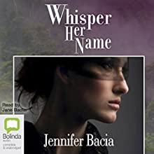 Whisper Her Name Audiobook by Jennifer Bacia Narrated by Jane Badler