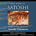 The Book of Satoshi: The Collected Writings of Bitcoin Creator Satoshi Nakamoto, 1st Edition Hörbuch von Phil Champagne Gesprochen von: Stephanie Murphy
