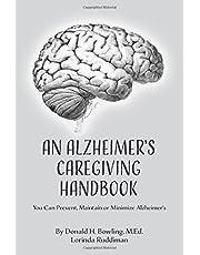 An Alzheimer's Caregiver's Handbook: You Can Prevent, Maintain or Minimize Alzheimer's