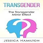 Transgender: The Transgender Mirror Effect | Jessica Hamilton