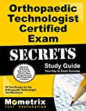 Orthopaedic Technologist Certified Exam Secrets Study Guide: OT Test Review for the Orthopaedic Technologist Certified Exam