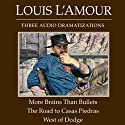 More Brains Than Bullets - The Road to Casas Piedras - West of Dodge (Dramatized) Hörbuch von Louis L'Amour Gesprochen von:  full cast