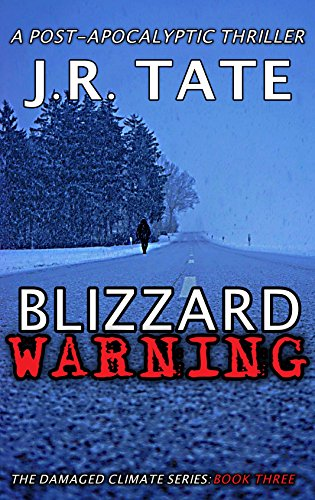 Blizzard Warning: A Post-Apocalyptic Thriller (The Damaged Climate Series Book 3) by [Tate, J.R.]