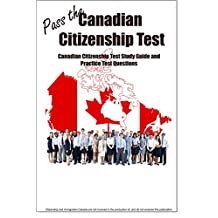 Pass the Canadian Citizenship Test! Complete Canadian Citizenship Test Study Guide and Practice Test Questions!
