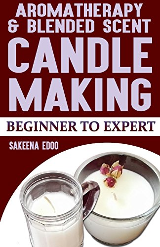 Candle Blended - Aromatherapy and Blended Scents Candle: Candlemaking. From beginner to expert