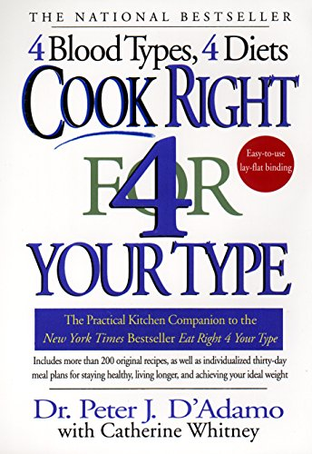 Cook Right 4 Your Type: The Practical Kitchen Companion to Eat Right 4 Your Type by Dr. Peter J. D'Adamo, Catherine Whitney