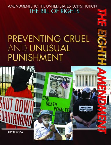 The Eighth Amendment: Preventing Cruel and Unusual Punishment (Amendments to the United States Constitution: the Bill of Rights)