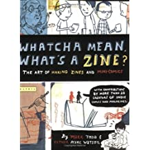 Whatcha Mean, What's a Zine?: The Art of Making Zines and Mini Comics by Watson, Esther Pearl (2006) Paperback
