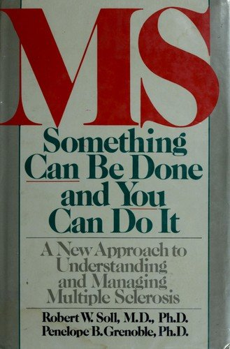 MS: Something Can Be Done and You Can Do It : A New Approach to Understanding and Managing Multiple Sclerosis