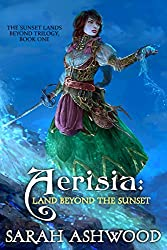Aerisia: Land Beyond the Sunset (The Sunset Lands Beyond Series Book 1)