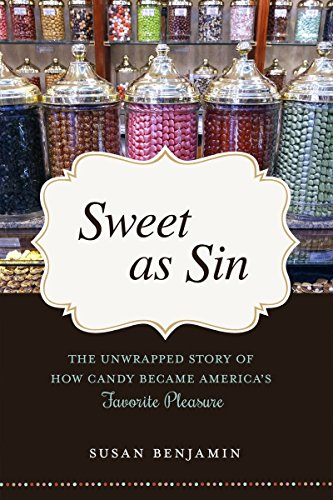 Sweet as Sin: The Unwrapped Story of How Candy Became America's Favorite Pleasure by Susan Benjamin