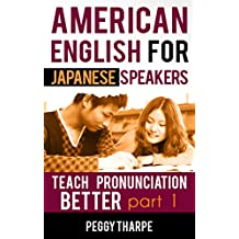 American English for Japanese Speakers, Teach Pronunciation Better, Part 1: Vowels and Consonants (English Pronunciation for Japanese Speakers)