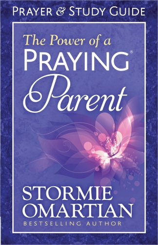 The Power of a Praying® Parent Prayer and Study Guide (Stormie Omartian Power Of A Praying Parent)