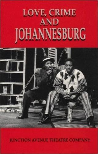 Love, Crime and Johannesburg: A Musical by Wits University Press