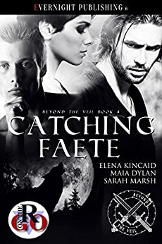 Catching Faete (Beyond the Veil Book 4) by [Kincaid, Elena, Dylan, Maia, Marsh, Sarah]