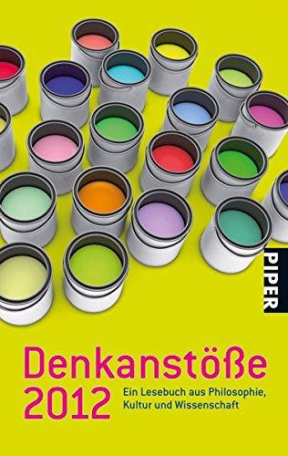 Denkanstöße 2012: Ein Lesebuch aus Philosophie, Kultur und Wissenschaft (Piper Taschenbuch, Band 26476)