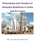 Monuments and Temples of Orthodox Buddhism in India and Sri Lanka, W. Vivian De Thabrew, 1481795511