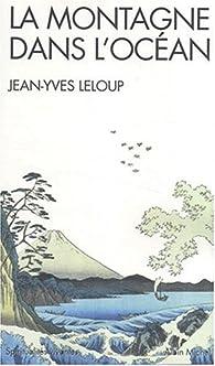 La montagne dans l'océan : Méditation et compassion dans le bouddhisme et le christianisme par Jean-Yves Leloup