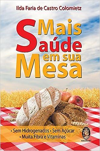 Sem Hidrogenados, Sem Acucar, Muita Fibra E Vitaminas (Em Portuguese do Brasil): Ilda Faria de Castro Colomietz: 9788537004401: Amazon.com: Books