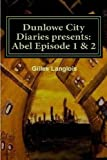 Dunlowe City Diaries Presents: Abel Episode 1 And 2, Gilles Langlois, 1482503301