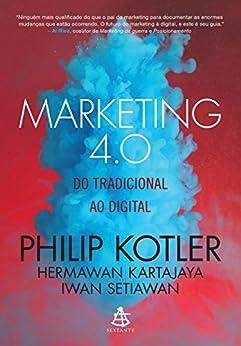 Marketing 4.0: Do tradicional ao digital por [Kotler, Philip, Kartajaya, Hermawan, Setiawan, Iwan]