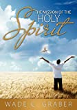 The Mission of the Holy Spirit, Wade C. Graber, 1936076519
