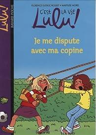 C'est la vie Lulu, tome 6 : Je me dispute avec ma copine par Florence Dutruc-Rosset