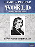 Famous People of the World - Famous Composers - Robert Alexander Schumann