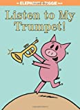 Listen to My Trumpet! (An Elephant and Piggie Book) by Mo Willems (2012-02-07)