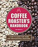 The Coffee Roaster's Handbook: A How-To Guide for
