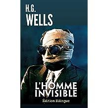 L'HOMME INVISIBLE / THE INVISIBLE MAN (Édition Bilingue Français / Anglais) + Biographie de l'auteur autour de son oeuvre (French Edition)
