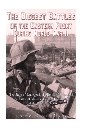 The Biggest Battles of the Eastern Front During World War II: The Siege of Leningrad, the Battle of Stalingrad, the Battle of Moscow, the Battle of Kursk, and the Battle ()