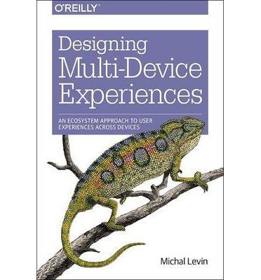 BY Levin, Michal ( Author ) [{ Designing Multi-Device Experiences: An Ecosystem Approach to User Experiences Across Devices By Levin, Michal ( Author ) Feb - 28- 2014 ( Paperback ) } ]