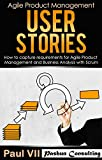 Agile Product Management: User Stories:  How to capture, and manage requirements for Agile Product Management and Business Analysis with Scrum (scrum, … development, agile software development)