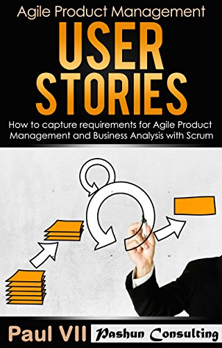 Pdf Technology Agile Product Management: User Stories:  How to capture, and manage requirements for Agile Product Management and Business Analysis with Scrum (scrum, ... development, agile software development)
