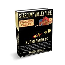 """""""Stardew Valley Life SUPER SECRETS""""  Start a new life in StardewValley:  A day when you feel crushed by the burden of ModernLife your bright spirit fade ... Hidden Strategies for RPG Games Book 1)"""