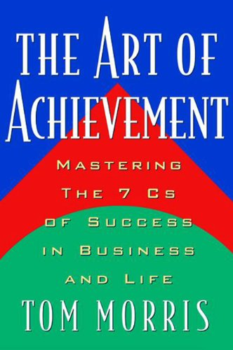 (Art of Achievement: Mastering the 7 C's of Success in Business and Life)