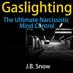 Gaslighting: The Ultimate Narcissistic Mind Control