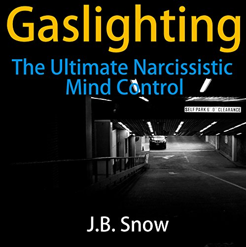 Gaslighting: The Ultimate Narcissistic Mind Control: Transcend Mediocrity, Book 131