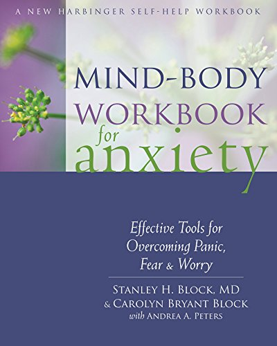 Mind-Body Workbook for Anxiety: Effective Tools for Overcoming Panic, Fear, and Worry (New Harbinger Self-help ()