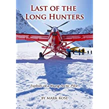 Last of the Long Hunters: Exploits of a young Arctic pilot