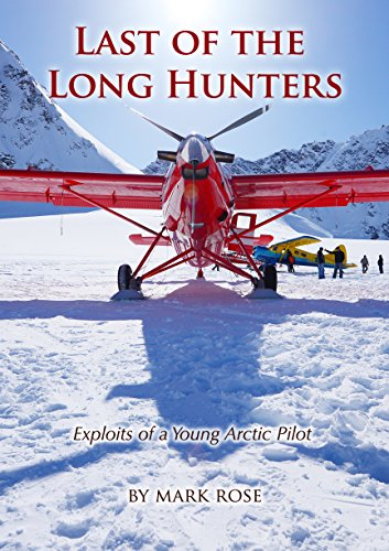 Last of the Long Hunters: Exploits of a young Arctic pilot by [Rose, Mark]