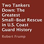 Two Tankers Down: The Greatest Small-Boat Rescue in U.S. Coast Guard History | Robert Frump