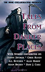 Tales from Darker Places: 7 (The Indie Collaboration Presents:)