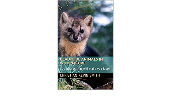 Amazon beautiful animals in wild nature 300 photos that will amazon beautiful animals in wild nature 300 photos that will make you laugh ebook christian kevin smith kindle store fandeluxe Gallery