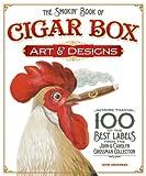 The Smokin' Book of Cigar Box Art and Designs, John Grossman, 1565235460